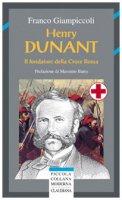 Henry Dunant. Il fondatore della Croce Rossa - Giampiccoli Franco
