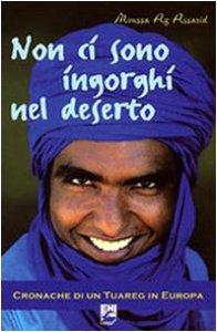 Copertina di 'Non ci sono ingorghi nel deserto. Cronache di un Tuareg in Europa'
