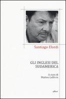 Gli inglesi del Sudamerica. Testo spagnolo a fronte - Elordi Santiago