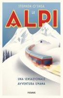 Le Alpi. Una sensazionale avventura umana - O'Shea Stephen