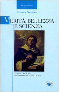 Copertina di 'Verità, bellezza e scienza.Temi di filosofia aristotelico-tomistica/1.'