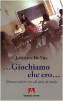 «Giochiamo che ero...». Conversazione con chi ama la scuola - De Vita Loredana