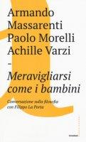 Meravigliarsi come i bambini - Massarenti Armando, Morelli Paolo, Varzi Achille C.