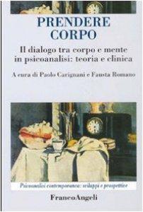Copertina di 'Prendere corpo. Il dialogo tra corpo e mente in psicoanalisi: teoria e clinica'
