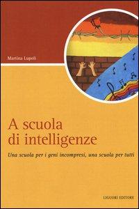 Copertina di 'A scuola di intelligenze. Una scuola per i geni incompresi, una scuola per tutti'