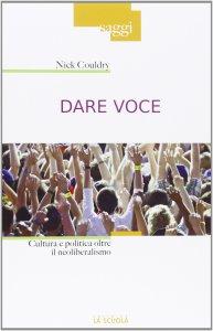 Copertina di 'Dare voce. Cultura e politica dopo il neoliberalismo'