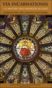 Copertina di 'Via Incarnationis. I 12 misteri dell'infanzia di Gesù'