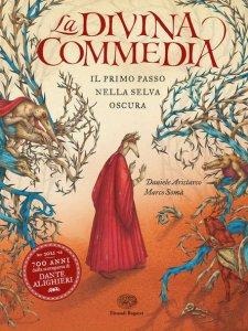 Copertina di 'La Divina Commedia. Il primo passo nella selva oscura. Ediz. a colori'