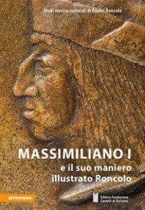 Copertina di 'Massimiliano I e il suo maniero illustrato Roncolo'