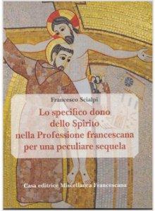 Copertina di 'Lo specifico dono dello spirito nella professione francescana per una peculiare sequela'