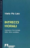 Intrecci morali. Narrazioni femministe della sfera pubblica - Lara M. Pia