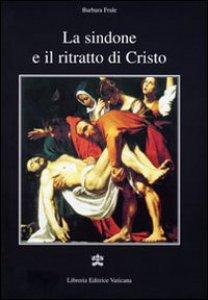 Copertina di 'La Sindone e il ritratto di Cristo'