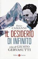 Il desiderio di infinito. Vita di Giusto Gervasutti - Camanni Enrico