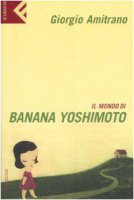 Il mondo di Banana Yoshimoto - Amitrano Giorgio