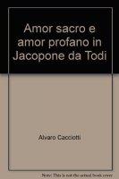 Amor sacro e amor profano in Jacopone da Todi - Cacciotti Alvaro