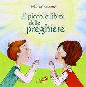 Il piccolo libro delle preghiere - Iolanda Restano