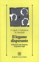 Il legame disperante. Il divorzio come dramma di genitori e figli - Cigoli Vittorio,  Galimberti Carlo,  Mombelli Marina