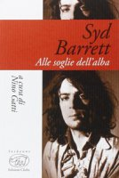 Syd Barrett. Alle soglie dell'alba
