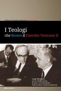 Copertina di 'I teologi che fecero il Concilio Vaticano II'