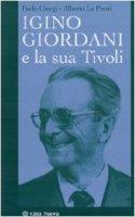 Igino Giordani e la sua Tivoli - Lo Presti Alberto, Giorgi Paolo