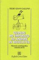 Quando ho imparato ad andare in bicicletta. Memoria autobiografica e indentità del Sé - Giani Gallino Tilde