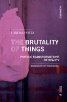 The brutality of things. Psychic transformations of reality - Preta Lorena