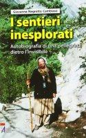 I sentieri inesplorati. Autobiografia di una pellegrina dietro l'Invisibile - Negrotto Cambiaso Giovanna