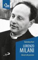 Lorenzo Milani. Educare alla passione - Valentina Ferri