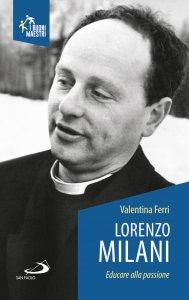 Copertina di 'Lorenzo Milani. Educare alla passione'