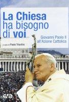 La Chiesa ha bisogno di voi. Giovanni Paolo II all'Azione Cattolica - Giovanni Paolo I