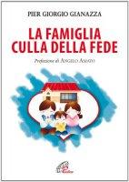 La famiglia culla della fede - Pier Giorgio Gianazza