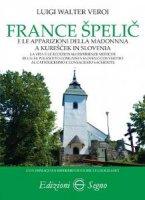 France Spelic e le apparizioni della Madonna a Kurescek in Slovenia - Luigi Walter Veroi