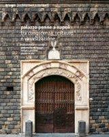 Palazzo Penne a Napoli. Tra conoscenza, restauro e valorizzazione - Campi Massimiliano, Di Luggo Antonella, Picone Renata