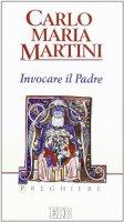 Invocare il padre. Preghiere - Martini Carlo M.