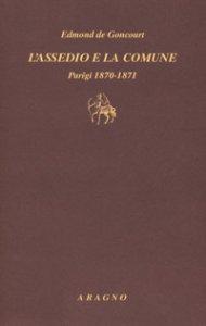 Copertina di 'L' assedio e la Comune. Parigi 1870-1871'
