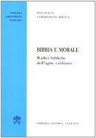 Bibbia e Morale.  Radici bibliche dell'agire cristiano - Pontificia Commissione Biblica