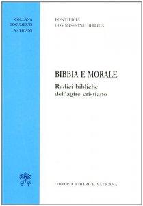 Copertina di 'Bibbia e Morale.  Radici bibliche dell'agire cristiano'