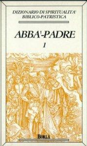 Copertina di 'Dizionario di spiritualità biblico-patristica [vol_1] / Abbà, Padre'