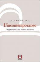 L' incontemporaneo: Péguy, lettore del mondo moderno - Finkielkraut Alain