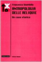 Antropologia delle reliquie. Un caso storico - Sbardella Francesca