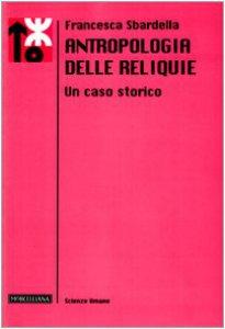 Copertina di 'Antropologia delle reliquie. Un caso storico'
