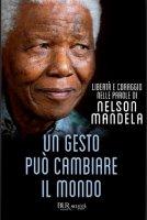 Un gesto può cambiare il mondo - Nelson Mandela