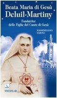 Beata Maria di Gesù Deluil-Martiny. Fondatrice delle Figlie del Cuore di Gesù - Taroni Massimiliano
