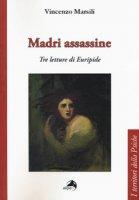 Madri assassine. Tre letture di Euripide - Marsili Vincenzo