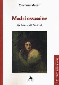 Copertina di 'Madri assassine. Tre letture di Euripide'