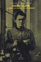 Marie Curie. Il genio, la gloria e lo scandalo - Giroud Françoise