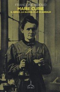 Copertina di 'Marie Curie. Il genio, la gloria e lo scandalo'