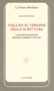 Copertina di 'Viaggio al termine della scrittura: Calvino Pasolini Bazlen Parise Cattafi'