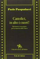 Cattolici in alto i cuori! Battiamoci senza paura per la rinascita della Chiesa - Paolo Pasqualucci