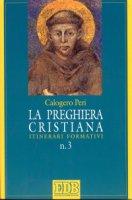 La preghiera cristiana. Itinerari formativi - Peri Calogero